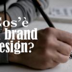 Cos'è il brand design e come può esserti utile.